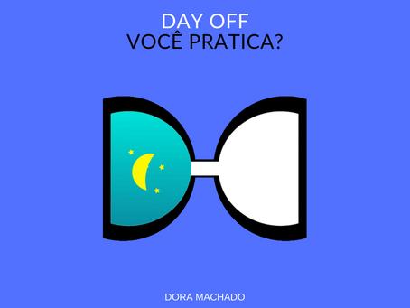 """""""Day off"""", você pratica?"""
