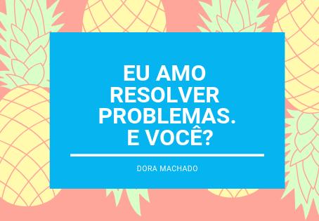 Eu amo resolver problemas. E você?