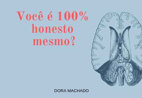 Você é 100% honesto mesmo?