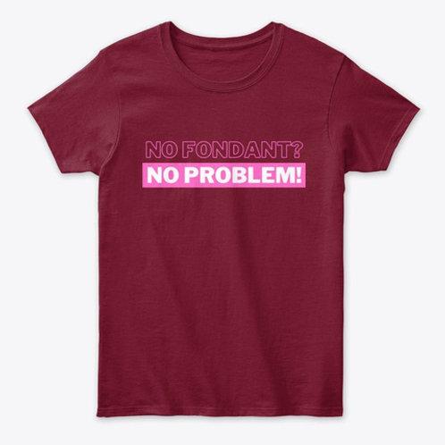 No Fondant, No ProblemT-Shirt