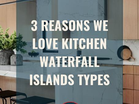 3 reasons we love kitchen waterfall islands types