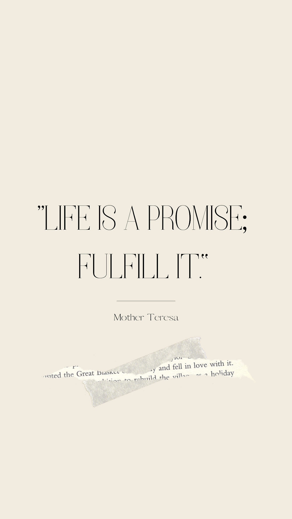 """""""Life is a promise; fulfill it."""" -Mother Teresa"""