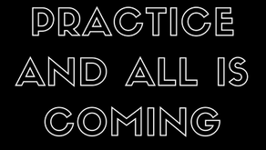 Practice And All Is Coming