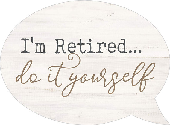 I'm retired... do it yourself sign