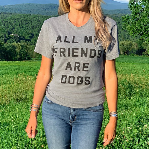 All My Friends Are Dogs Unisex Tee