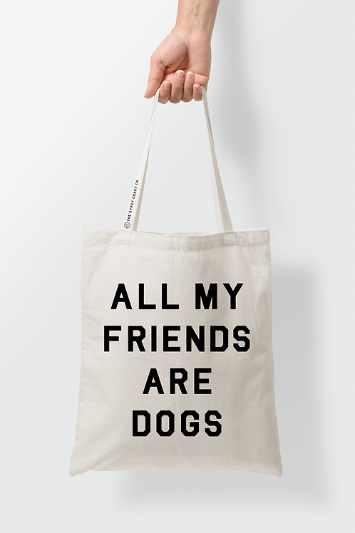 All My Friends Are Dogs Tote