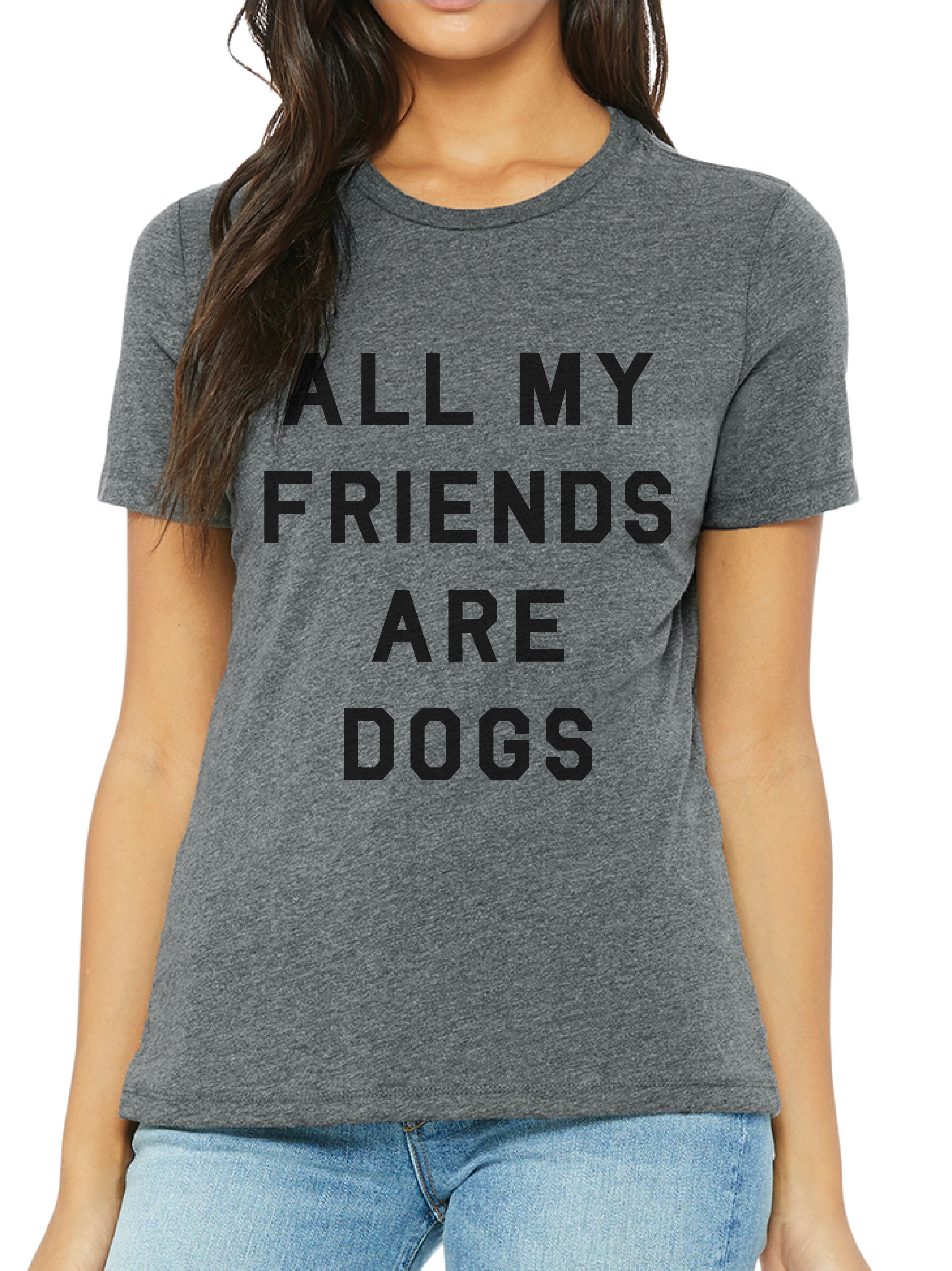 All My Friends Are Dogs Ladies Tee