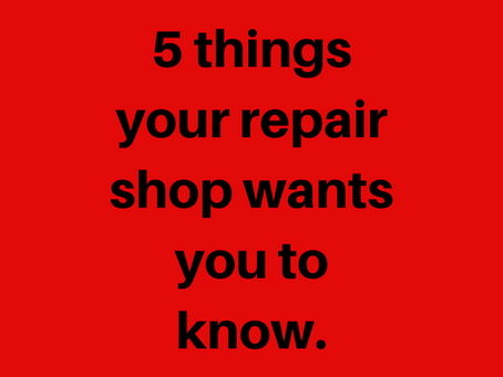 5 Things Your Repair Shop Wants You To Know