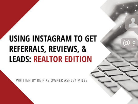 Using Instagram to get Referrals, Reviews, & Leads: Realtor Edition