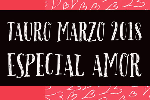 Tauro Especial Amor Marzo 2018