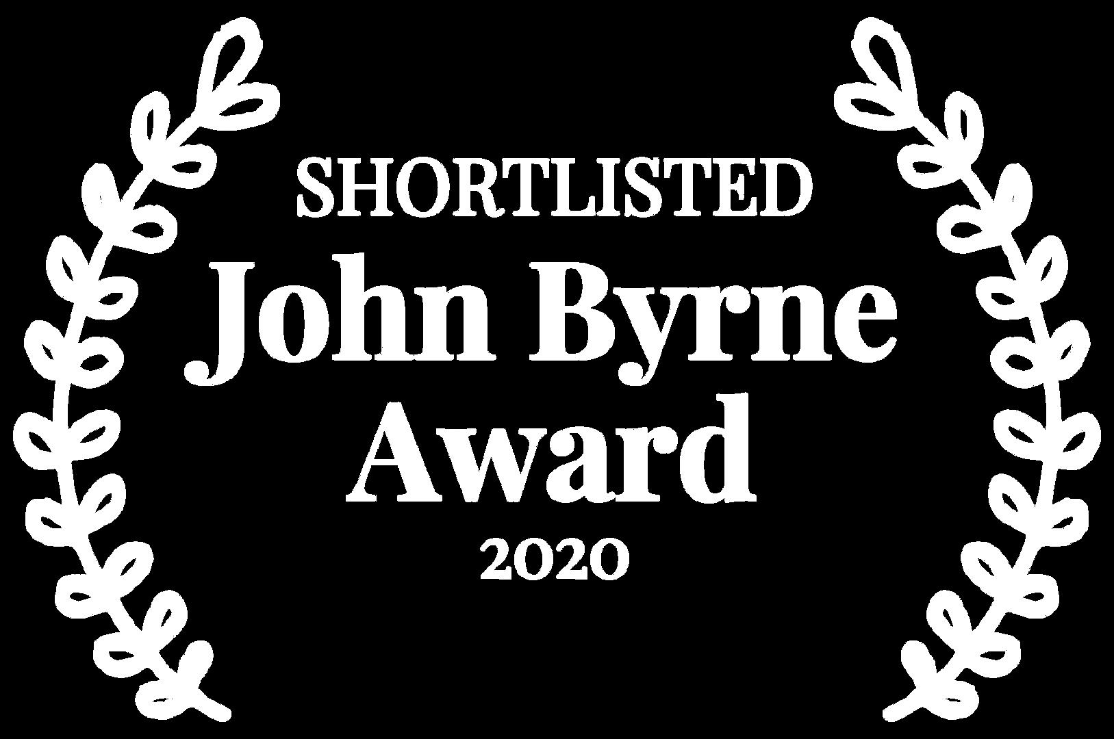 SHORTLISTED - John Byrne Award - 2020 (1
