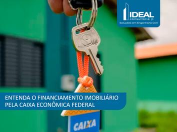 ENTENDA O FINANCIAMENTO IMOBILIÁRIO PELA CAIXA ECONÔMICA FEDERAL