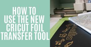 HOW TO USE THE NEW CRICUT FOIL TRANSFER TOOL