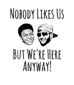 """""""Nobody Likes Us, But We're Here Anyway"""" T-Shirt"""