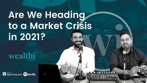 #74 Are We Heading to a Market Crisis in 2021?
