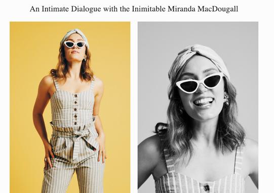 An Intimate Dialogue with the Inimitable Miranda MacDougall