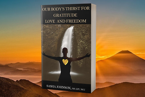Our Body's Thirst For Gratitude, Love and Freedom Book