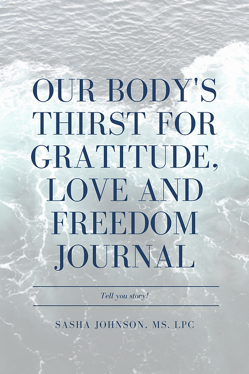 Our Body's Thirst For Gratitude, Love and Freedom Journal