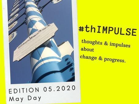 #thIMPULSE - EDITION 05.2020 - May Day