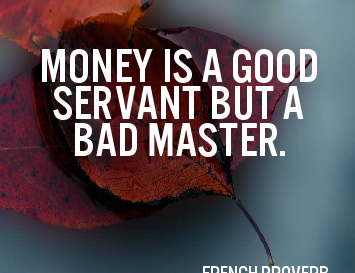 Money - A Good Servant