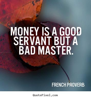 Money - A Good Servant