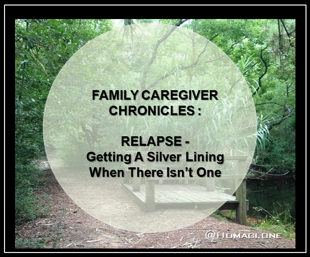 FAMILY CAREGIVER CHRONICLES - Relapse Finding the Silver Lining When There Isn't
