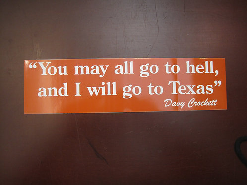 """""""You may all go to hell and I will go to Texas"""" sticker"""