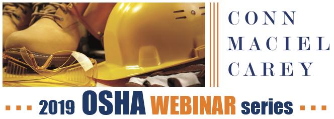 Conn Maciel Carey LLP | 2019 OSHA Webinar Series
