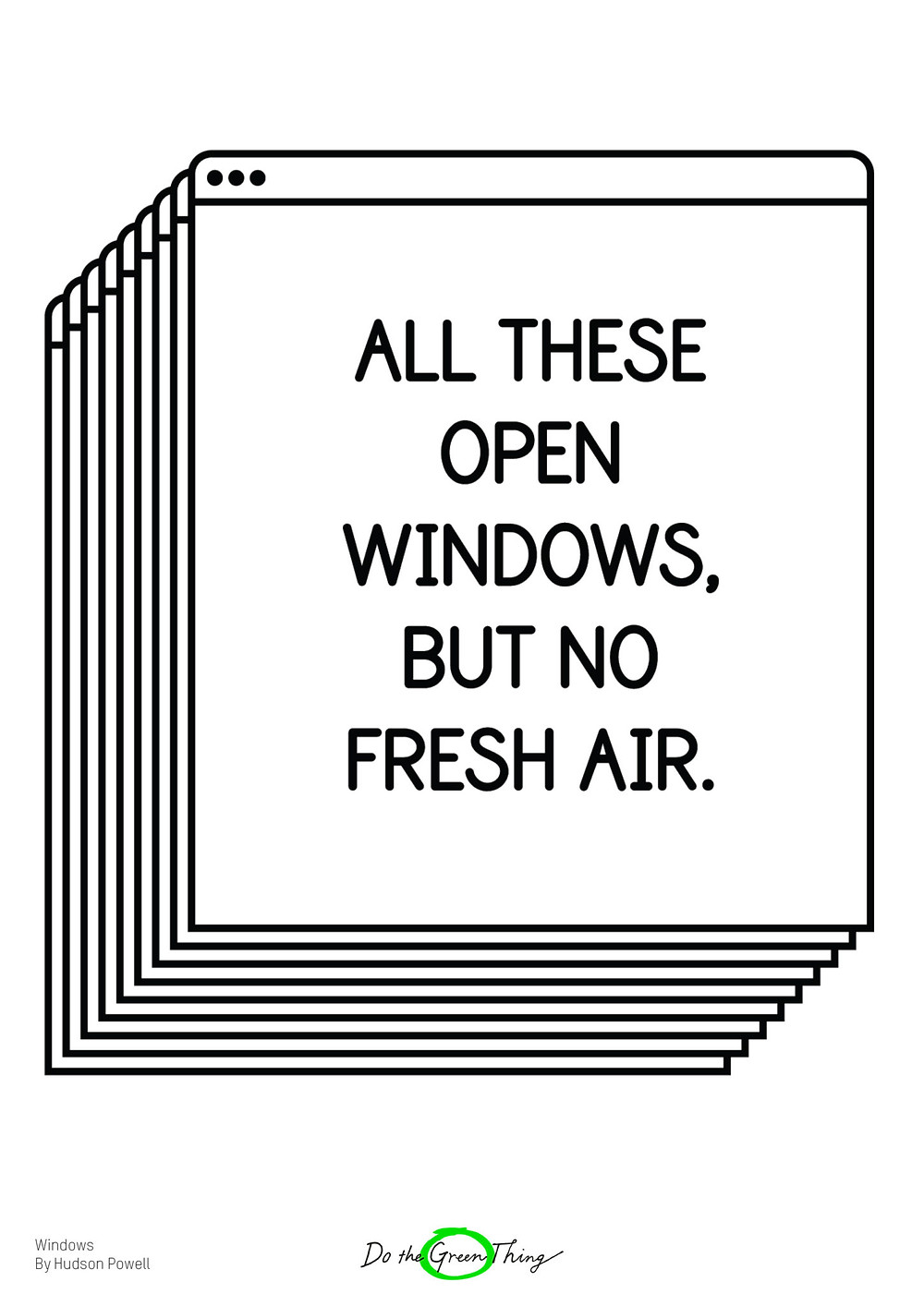 Poster from Do The Green Thing which has multiple browser tabs open, with the words all these open windows, but no fresh air