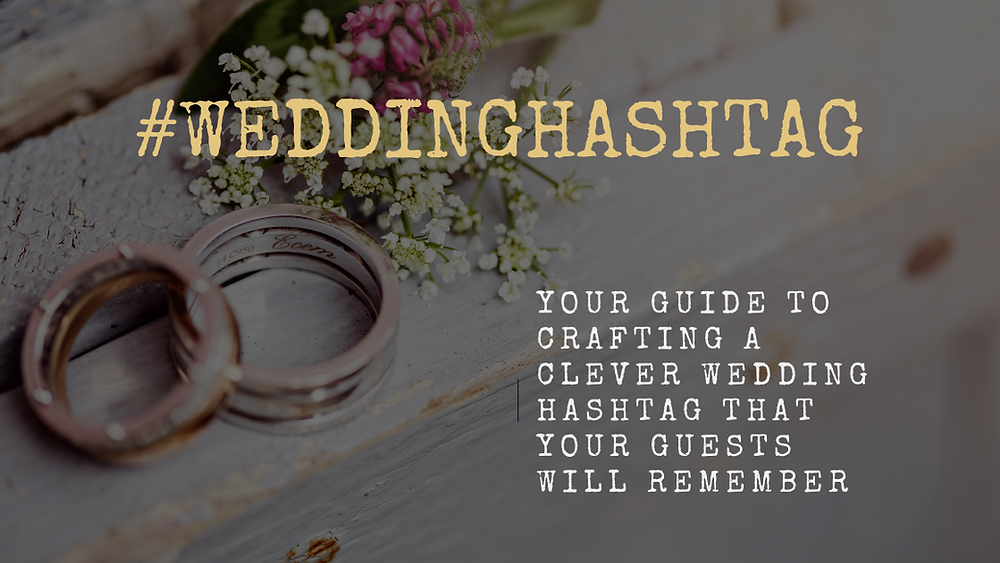 #WeddingHashtag Your Guide to Crafting a Clever Wedding Hashtag That Your Guests Will Remember Blog Post