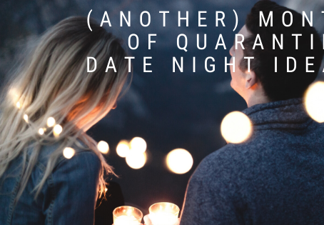 (Another) Month of Quarantine Date Night Ideas