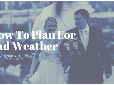 How to Plan For Bad Weather on Your Event Day
