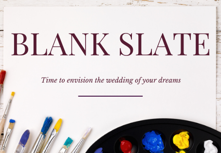 Blank Slate: Time to Envision the Wedding of Your Dreams
