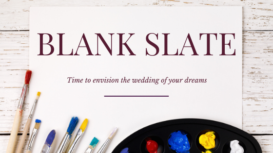 Blank Slate: Time to Envision the Wedding of Your Dreams Blog Post