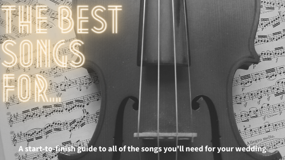 The Best Songs For...: A Start-to-Finish Guide to All of the Songs You'll Need for Your Wedding
