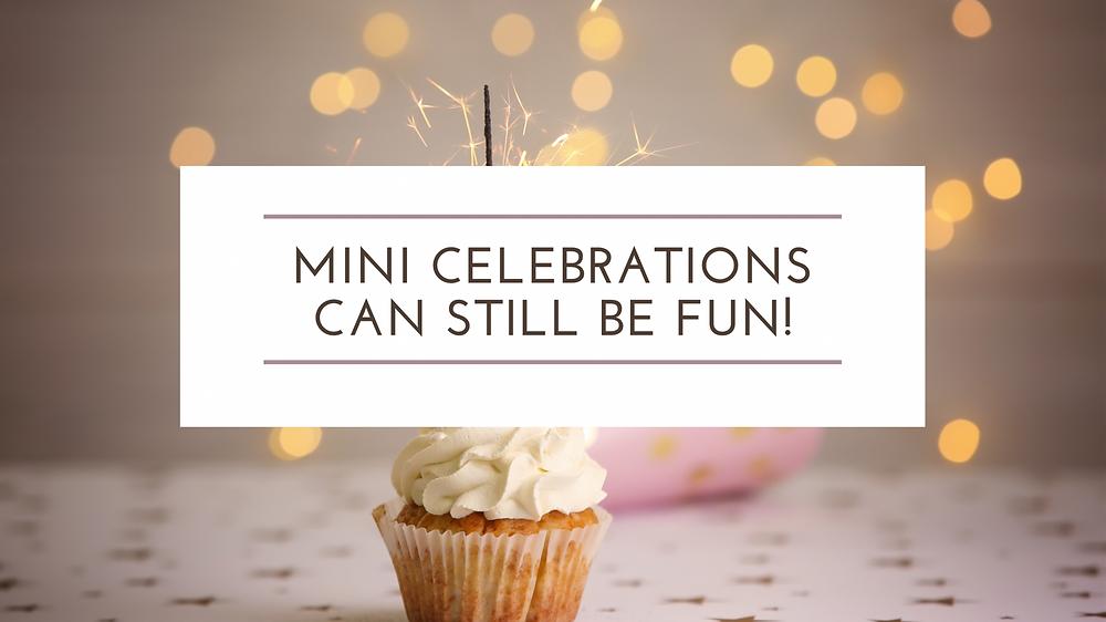 Mini Celebrations Can Still Be Fun!