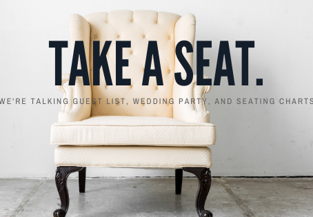 Take a Seat: We're Talking Guest List, Wedding Party, and Seating Charts