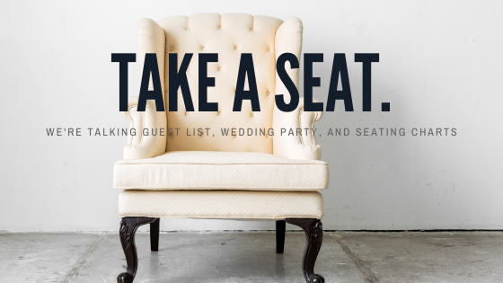 Take a Seat: We're Talking Guest List, Wedding Party, and Seating Chart Blog Post