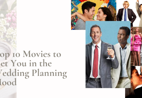 Top 10 Movies to Get You in the Wedding Planning Mood