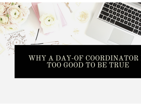 Why a Day-Of Coordinator is Too Good To Be True