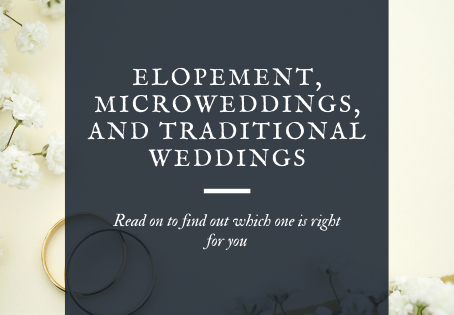 Elopement, Microweddings, and Traditional Weddings