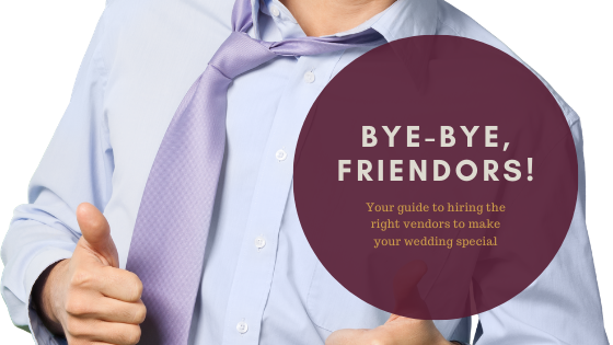 Bye-Bye, Friendors! Your Guide to Hiring the Right Vendors to Make Your Wedding Special Blog Post