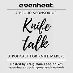 "Evenheat is a proud sponsor of ""Kinfe Talk"" a podcast for kinfe makers. Hosted by Craig from Chop Knives featuring a specialguest each episode"