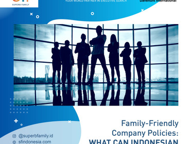 Family Friendly Company Policies: WHAT CAN INDONESIAN COMPANIES DO?