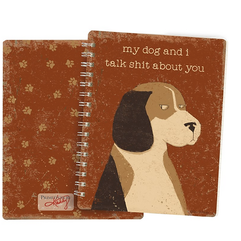 "Spiral Notepad:  ""My Dog and I talk Shit about you"""