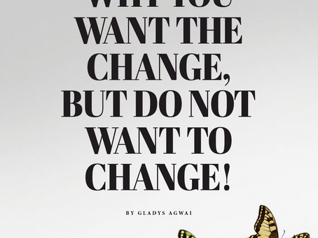 WHY YOU WANT THE CHANGE, BUT DO NOT WANT TO CHANGE!