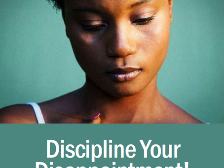 Discipline Your Disappointment!