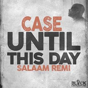 Case-Salaam-Remi-Until-this-Day.jpg