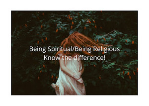 Being Religious/ Being Spiritual : Know the Difference