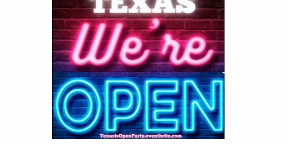 """YOU'RE INVITED TO JOIN US FOR OUR  """"TEXAS IS NOW OPEN PARTY!"""""""